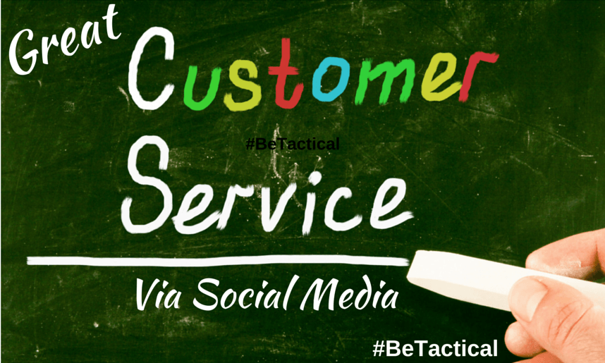 #BeTactical: Why you need and how to to provide great customer service via social media